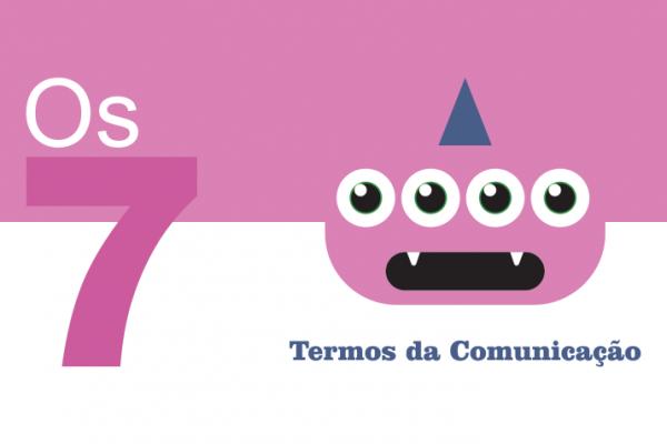 Desvendando os 7 Termos da Comunicação mais usados