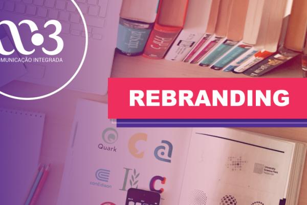 O que é Rebranding? Quais as suas principais funções? Por que as empresas devem fazer Rebranding?